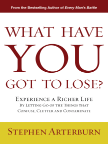 What Have You Got to Lose?: Experience a Richer Life By Letting Go of the Things That Confuse, Clutter and Contaminate