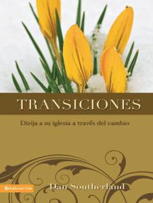 Transiciones: Dirija a su iglesia a través del cambio