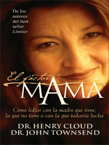 El factor mamá: Cómo lidiar con la madre que tiene, la que no tiene o con la que todavía lucha