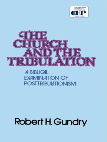 Church and the Tribulation: A Biblical Examination of Posttribulationism