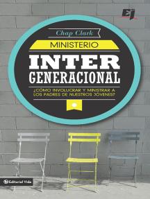 Ministerio intergeneracional: ¿Cómo incluir y ministrar a los padres de nuestros jóvenes?