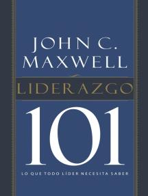 Liderazgo 101: Lo que todo líder necesita saber