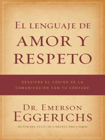 El lenguaje de amor y respeto: Descifra el código de la comunicación con tu cónyuge