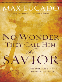 No Wonder They Call Him the Savior -: Discover Hope in the Unlikeliest Place?Upon the Cross