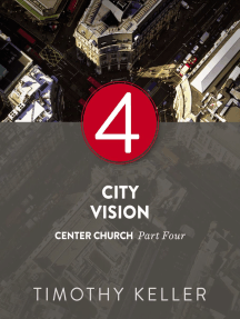 City Vision: Center Church, Part Four