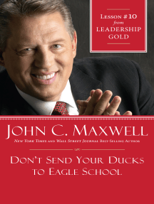 Don't Send Your Ducks to Eagle School: Lesson 10 from Leadership Gold
