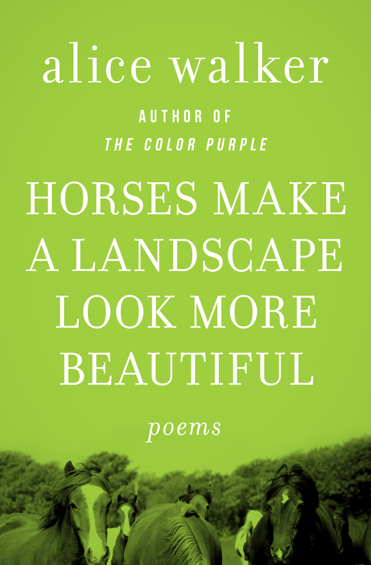 Horses Make A Landscape Look More Beautiful By Alice Walker By Alice
