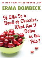 If Life Is a Bowl of Cherries, What Am I Doing in the Pits?