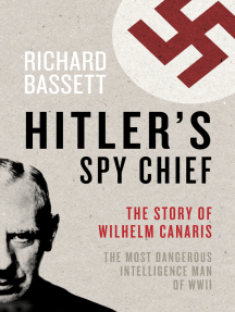 Hitler's Spy Chief: The Wilhelm Canaris Mystery