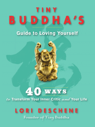 Tiny Buddha's Guide to Loving Yourself  - by Lori Deschene
