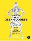 How to Be a Geek Goddess Free download PDF and Read online