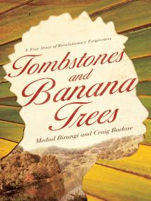 Tombstones and Banana Trees: A True Story of Revolutionary Forgiveness