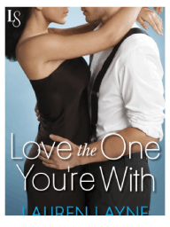 Love the One You're With by Lauren Layne (Excerpt)