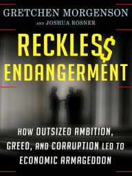 Reckless Endangerment: How Outsized Ambition, Greed, and Corruption Led to Economic Armageddon by Thomas Herrmann cover