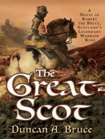 The Great Scot: A Novel of Robert the Bruce, Scotland's Legendary Warrior King