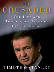 The Crusader: The Life and Tumultuous Times of Pat Buchanan