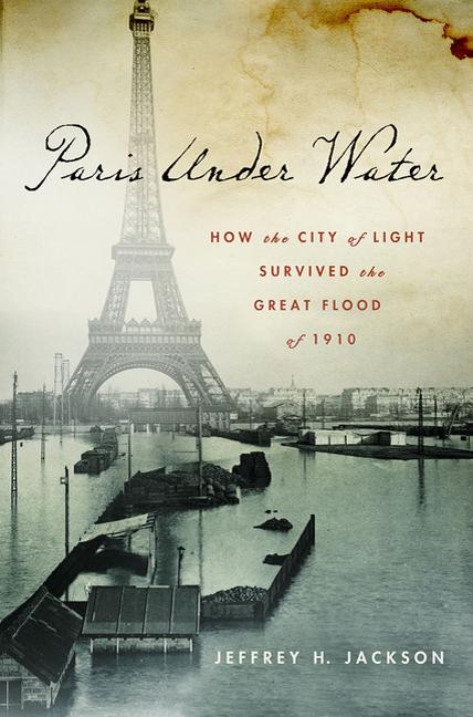 Paris Under Water By Jeffrey H Jackson By Jeffrey H Jackson Read