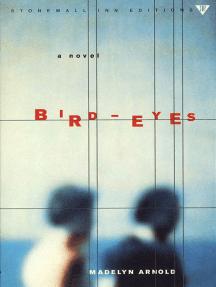 Bird-Eyes: A Novel