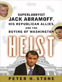 Heist: Superlobbyist Jack Abramoff, His Republican Allies, and the Buying of Washington