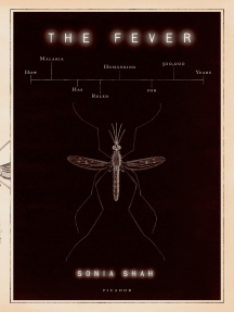 The Fever: How Malaria Has Ruled Humankind for 500,000 Years