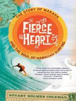 Fierce Heart: The Story of Makaha and the Soul of Hawaiian Surfing