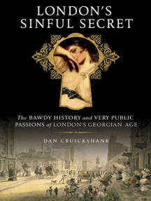 London's Sinful Secret: The Bawdy History and Very Public Passions of London's Georgian Age