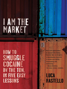 I Am the Market: How to Smuggle Cocaine by the Ton, in Five Easy Lessons