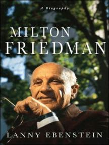 Milton Friedman: A Biography