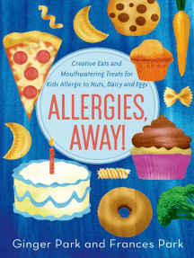 Allergies, Away!: Creative Eats and Mouthwatering Treats for Kids Allergic to Nuts, Dairy, and Eggs
