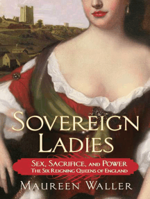 Sovereign Ladies: Sex, Sacrifice, and Power--The Six Reigning Queens of England