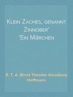 Klein Zaches, genannt Zinnober Ein Märchen