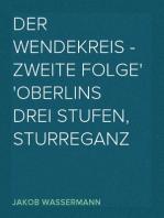 Der Wendekreis - Zweite Folge Oberlins drei Stufen, Sturreganz