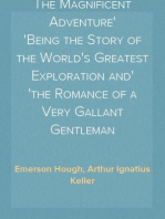 The Magnificent Adventure Being the Story of the World's Greatest Exploration and the Romance of a Very Gallant Gentleman