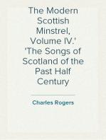 The Modern Scottish Minstrel, Volume IV. The Songs of Scotland of the Past Half Century