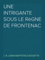 Une Intrigante sous le règne de Frontenac