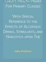 Child's Health Primer For Primary Classes With Special Reference to the Effects of Alcoholic Drinks, Stimulants, and Narcotics upon The Human System