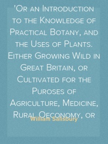 The Botanist's Companion, Volume II Or an Introduction to the Knowledge of Practical Botany, and the Uses of Plants. Either Growing Wild in Great Britain, or Cultivated for the Puroses of Agriculture, Medicine, Rural Oeconomy, or the Arts