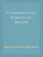 A Christmas Child A Sketch of a Boy-Life