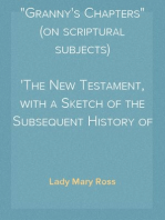 """""""Granny's Chapters"""" (on scriptural subjects) The New Testament, with a Sketch of the Subsequent History of the Jews."""