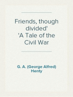 Friends, though divided A Tale of the Civil War