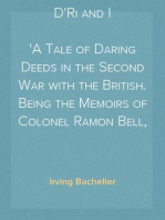 D'Ri and I A Tale of Daring Deeds in the Second War with the British. Being the Memoirs of Colonel Ramon Bell, U.S.A.