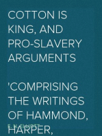 Cotton is King, and Pro-Slavery Arguments Comprising the Writings of Hammond, Harper, Christy, Stringfellow, Hodge, Bledsoe, and Cartrwright on This Important Subject