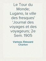 Le Tour du Monde; Lugano, la ville des fresques Journal des voyages et des voyageurs; 2e Sem. 1905