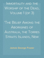 The Belief in Immortality and the Worship of the Dead, Volume 1 (of 3) The Belief Among the Aborigines of Australia, the Torres Straits Islands, New Guinea and Melanesia