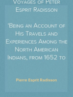 Voyages of Peter Esprit Radisson Being an Account of His Travels and Experiences Among the North American Indians, from 1652 to 1684