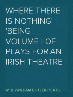 Where There is Nothing Being Volume I of Plays for an Irish Theatre