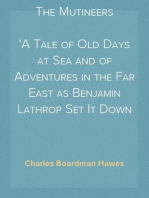 The Mutineers A Tale of Old Days at Sea and of Adventures in the Far East as Benjamin Lathrop Set It Down Some Sixty Years Ago