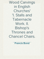 Wood Carvings in English Churches I. Stalls and Tabernacle Work. II. Bishop's Thrones and Chancel Chairs.