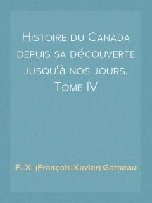 Histoire du Canada depuis sa découverte jusqu'à nos jours. Tome IV
