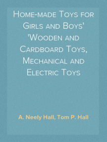 Home-made Toys for Girls and Boys Wooden and Cardboard Toys, Mechanical and Electric Toys